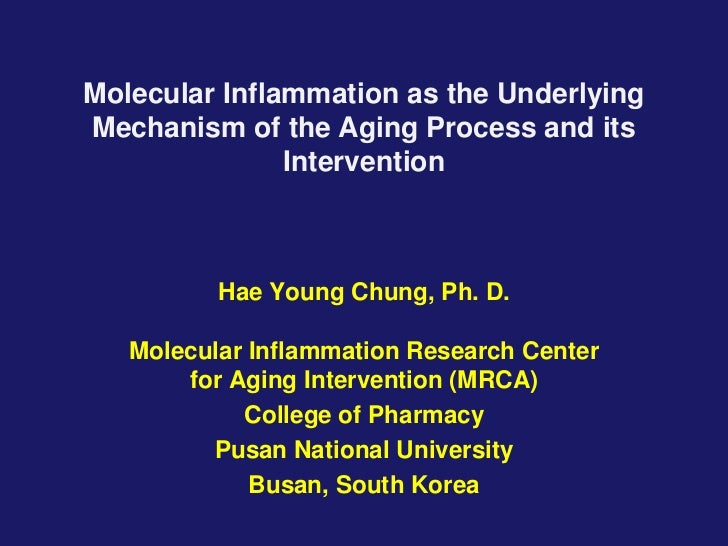 Molecular Inflammation as the UnderlyingMechanism of the Aging Process and its               Intervention          Hae You...