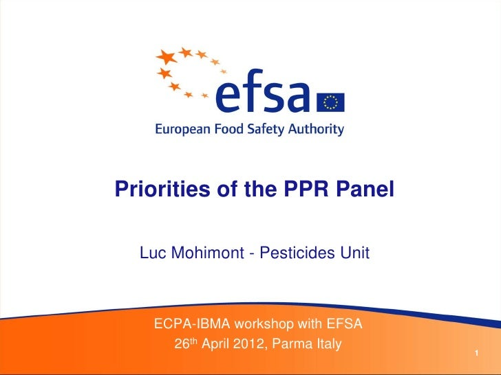 Priorities of the PPR Panel  Luc Mohimont - Pesticides Unit   ECPA-IBMA workshop with EFSA     26th April 2012, Parma Ital...