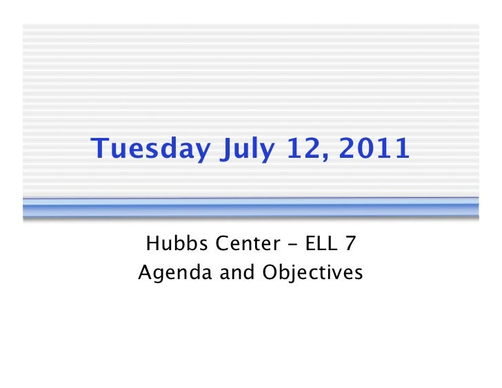 Tuesday July 12, 2011    Hubbs Center - ELL 7   Agenda and Objectives