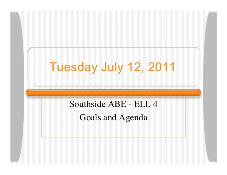 Tuesday July 12, 2011   Southside ABE - ELL 4     Goals and Agenda