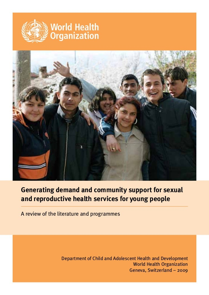 """Generating demand and community support for sexual and reproductive health services for young people -A review of the literature and programmes"" (WHO) 2009"
