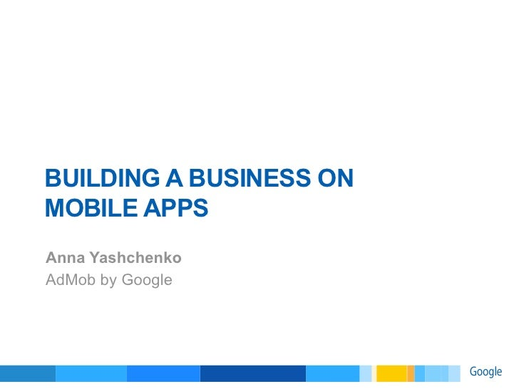 Building a business on mobile apps (Anna Yaschenko, Google)