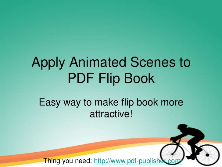 Apply Animated Scenes to     PDF Flip Book Easy way to make flip book more            attractive! Thing you need: http://w...