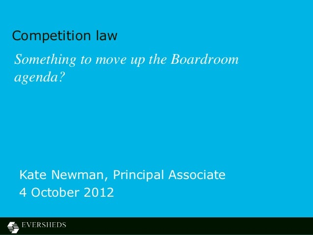 Competition lawSomething to move up the Boardroomagenda? Kate Newman, Principal Associate 4 October 2012