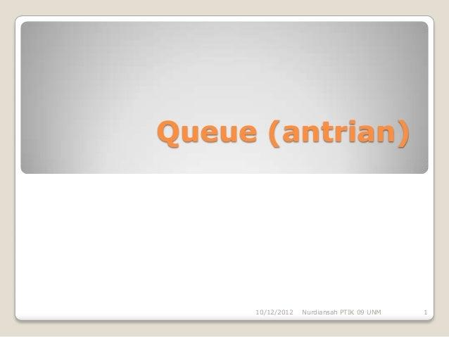 Queue (antrian)     10/12/2012   Nurdiansah PTIK 09 UNM   1