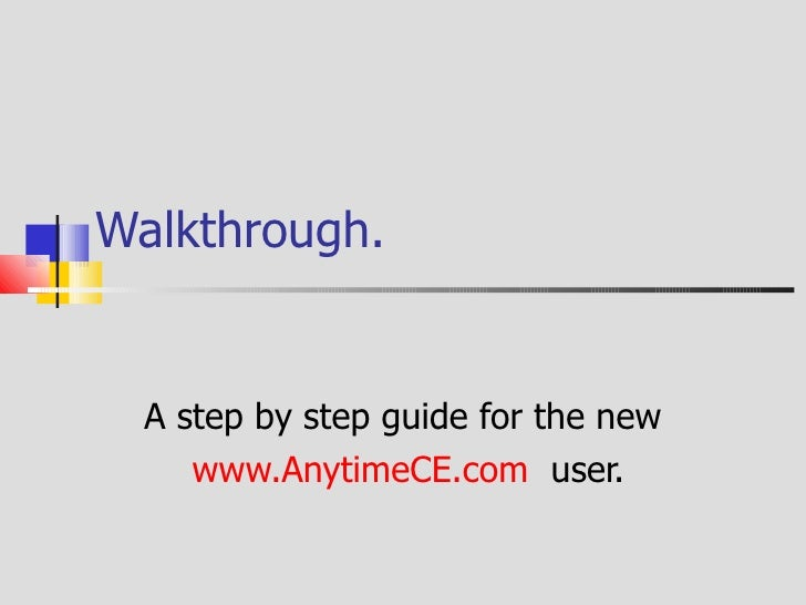 Walkthrough A step by step guide for the new www.AnytimeCE.com  user.