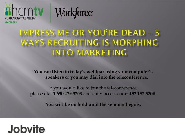 Impress Me or You're Dead — 5 Ways Recruiting Is Morphing Into Marketing