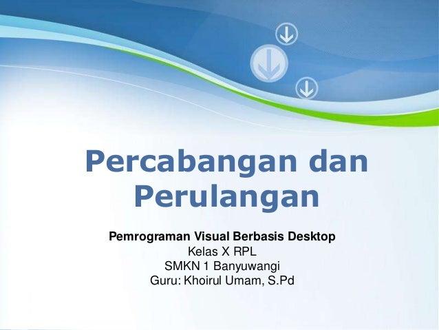 Powerpoint Templates Page 1 Powerpoint Templates Percabangan dan Perulangan Pemrograman Visual Berbasis Desktop Kelas X RP...