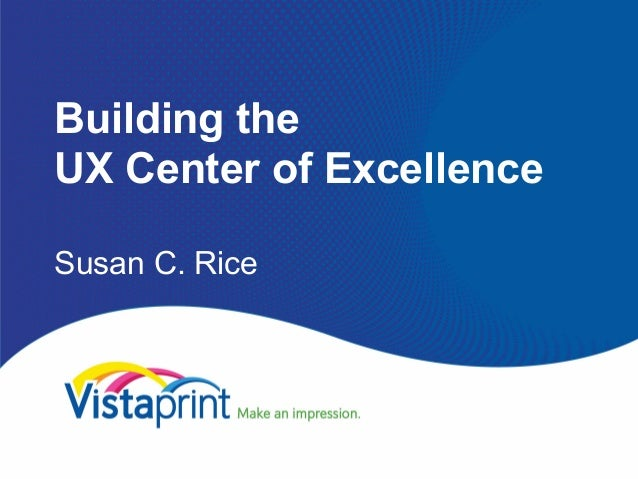 UX STRAT 2013: Susan Rice, Building the UX Center of Excellence at Vistaprint