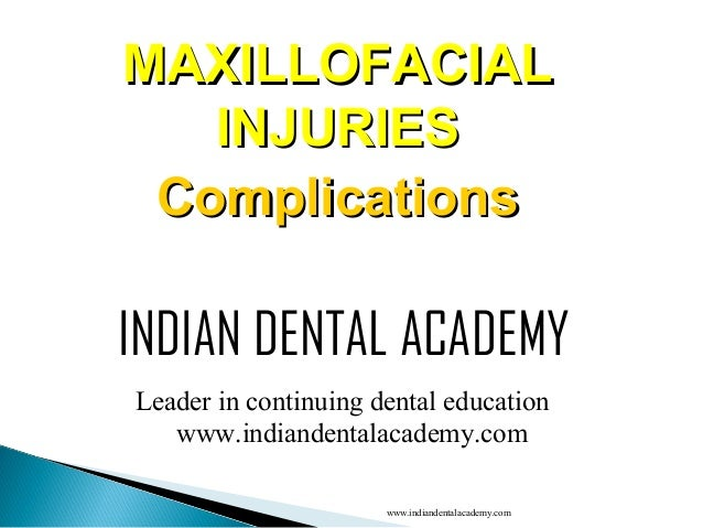 MAXILLOFACIAL INJURIES Complications  INDIAN DENTAL ACADEMY Leader in continuing dental education www.indiandentalacademy....
