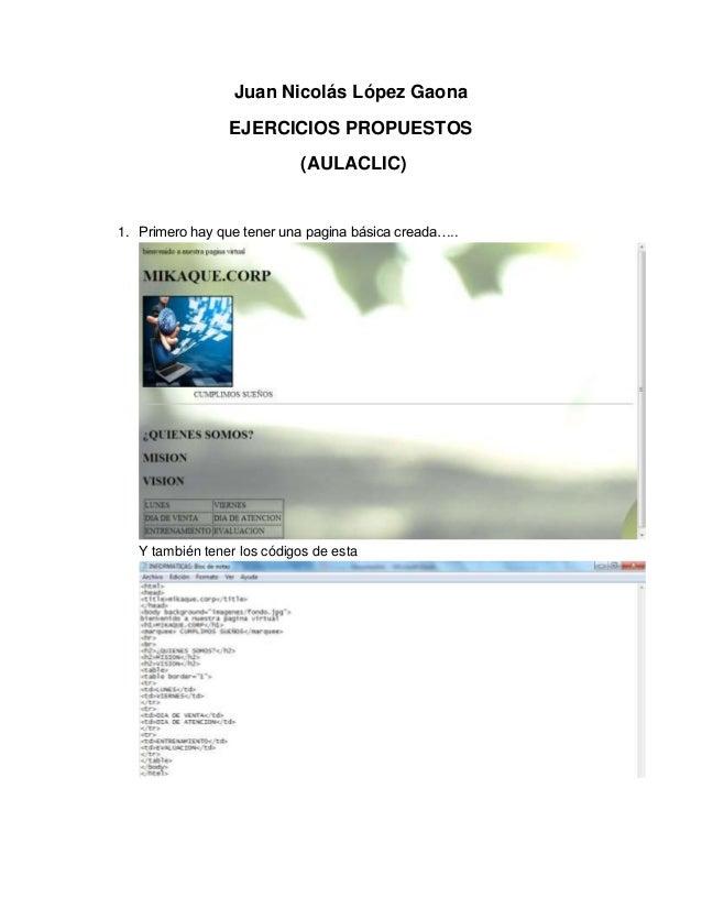 Juan Nicolás López Gaona EJERCICIOS PROPUESTOS (AULACLIC)  1. Primero hay que tener una pagina básica creada…..  Y también...