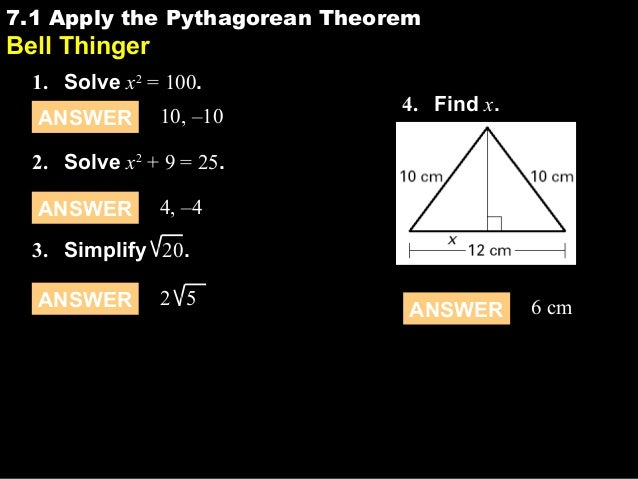 7.1 Apply the Pythagorean Theorem  7.1  Video attached  Bell Thinger  1. Solve x2 = 100. ANSWER  10, –10  4. Find x.  2. S...