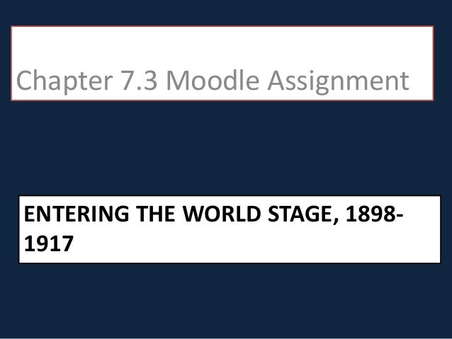 Chapter 7.3 Moodle Assignment  ENTERING THE WORLD STAGE, 18981917