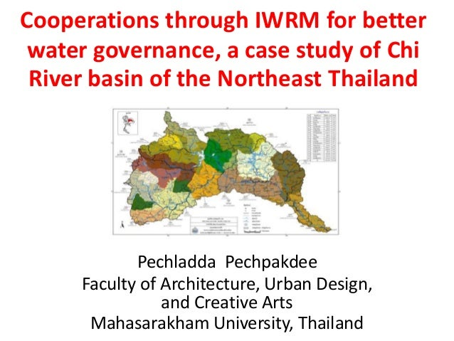 Cooperations through IWRM for better water governance, a case study of Chi River basin of the Northeast Thailand  Pechladd...