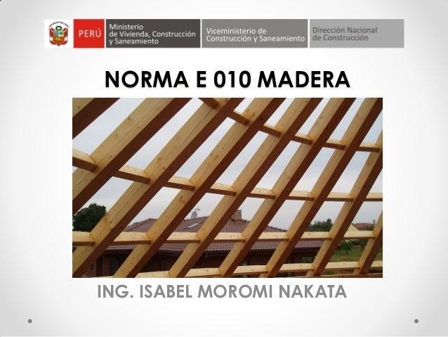 NORMA E 010 MADERA  ING. ISABEL MOROMI NAKATA