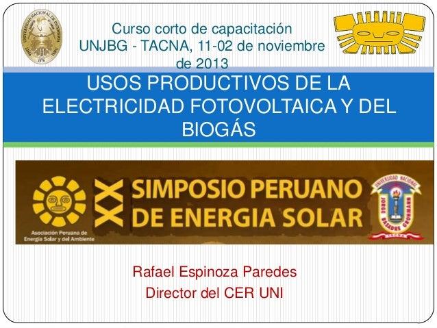 Curso corto de capacitación UNJBG - TACNA, 11-02 de noviembre de 2013  USOS PRODUCTIVOS DE LA ELECTRICIDAD FOTOVOLTAICA Y ...