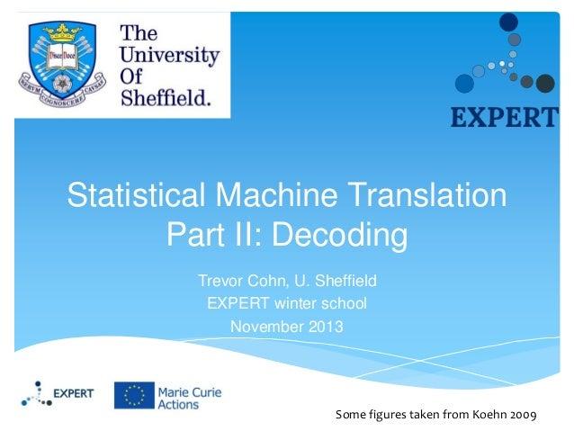 Statistical Machine Translation Part II: Decoding Trevor Cohn, U. Sheffield EXPERT winter school November 2013  Some figur...