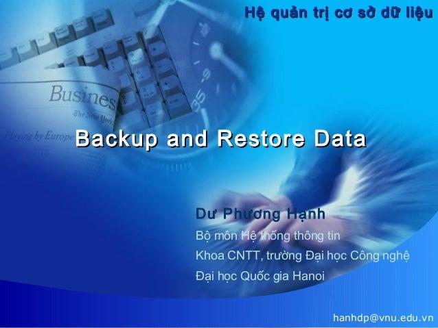 Hệ quản trị cơ sở dữ liệu  Backup and Restore Data Dư Phương Hạnh Bộ môn Hệ thống thông tin Khoa CNTT, trường Đại học Công...