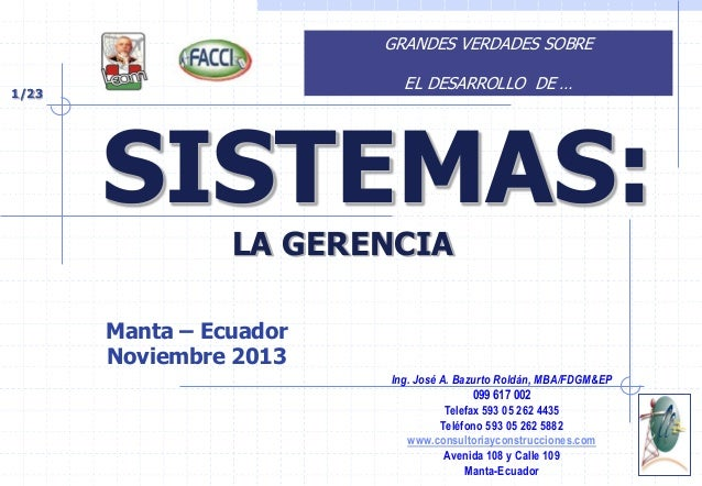 GRANDES VERDADES SOBRE EL DESARROLLO DE …  1/23  SISTEMAS: LA GERENCIA  Manta – Ecuador Noviembre 2013 Ing. José A. Bazurt...
