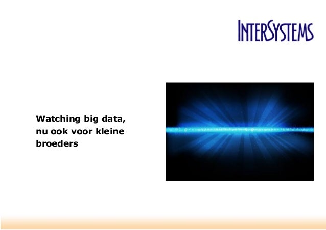 Watching big data, nu ook voor kleine broeders