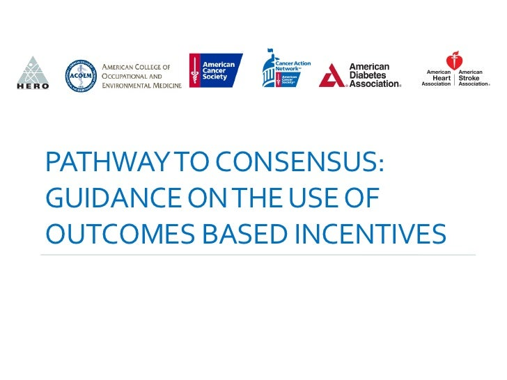 PATHWAY TO CONSENSUS:  GUIDANCE ON THE USE OF OUTCOMES BASED INCENTIVES