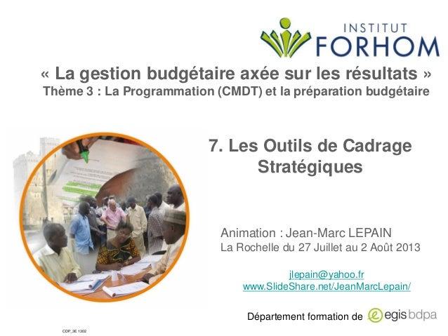 « La gestion budgétaire axée sur les résultats » Thème 3 : La Programmation (CMDT) et la préparation budgétaire  7. Les Ou...