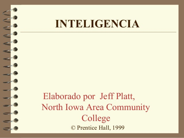 INTELIGENCIA  Elaborado por Jeff Platt, North Iowa Area Community College © Prentice Hall, 1999