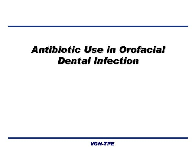 Antibiotic Use in Orofacial Dental Infection  VGH-TPE