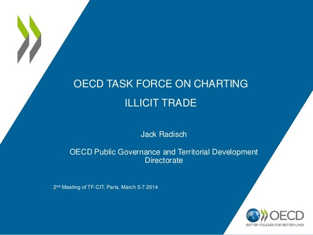 OECD TASK FORCE ON CHARTING ILLICIT TRADE Jack Radisch OECD Public Governance and Territorial Development Directorate 2nd ...