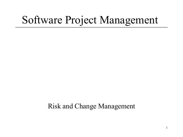 1 Software Project Management Risk and Change Management