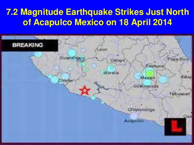 7.2 Magnitude Earthquake Strikes Just North of Acapulco Mexico on 18 April 2014