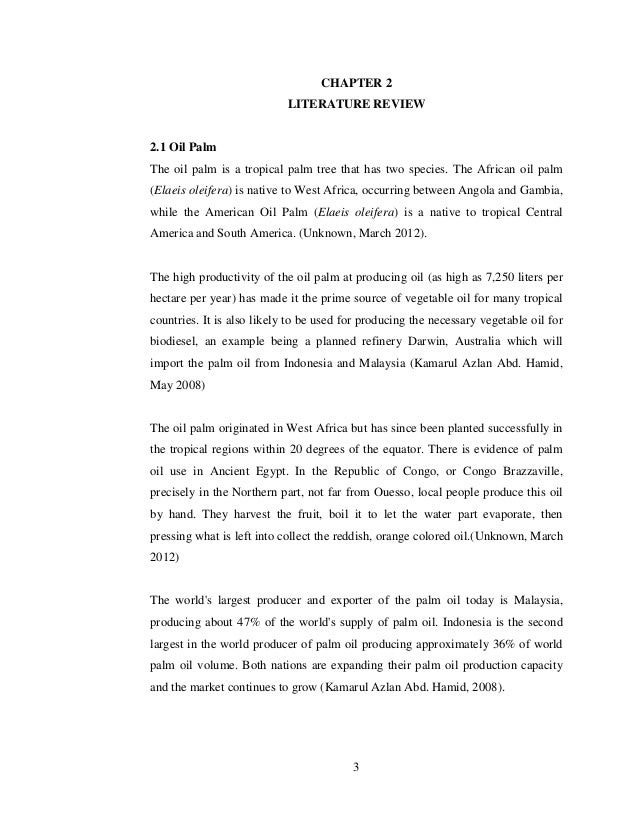 3 CHAPTER 2 LITERATURE REVIEW 2.1 Oil Palm The oil palm is a tropical palm tree that has two species. The African oil palm...