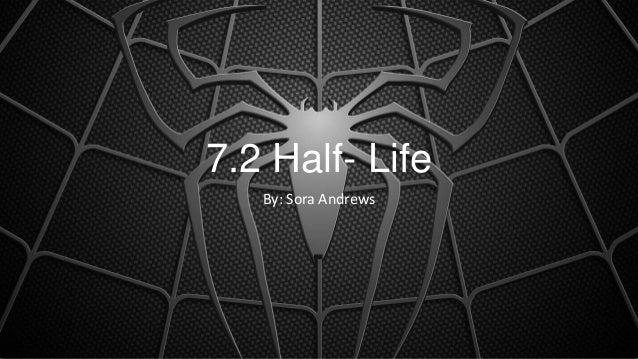 7.2 Half- Life By: Sora Andrews