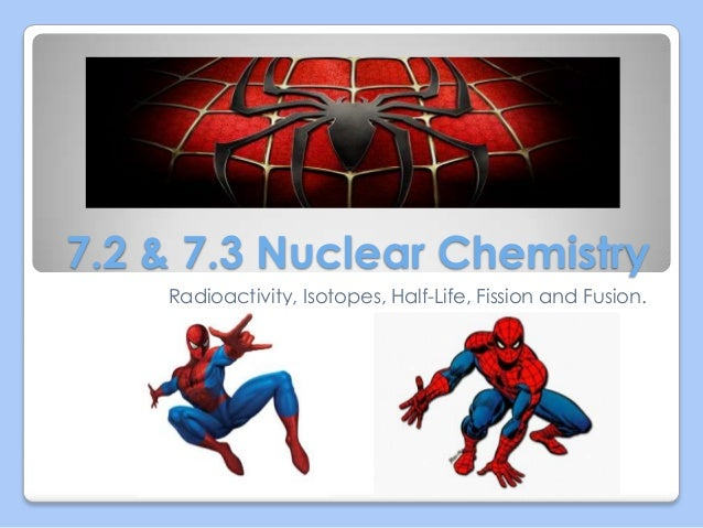 7.2 & 7.3 Nuclear Chemistry Radioactivity, Isotopes, Half-Life, Fission and Fusion.