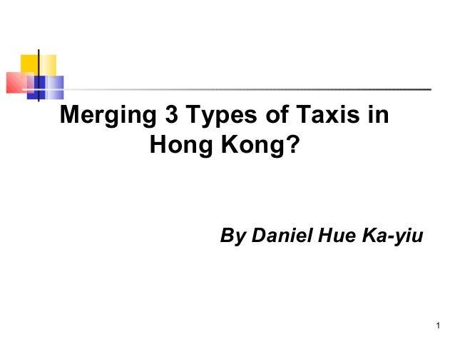 1 Merging 3 Types of Taxis in Hong Kong? By Daniel Hue Ka-yiu