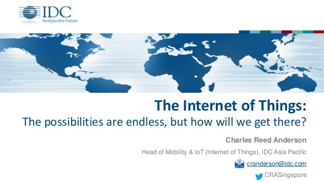 The Internet of Things: The possibilities are endless, but how will we get there? Charles Reed Anderson Head of Mobility &...