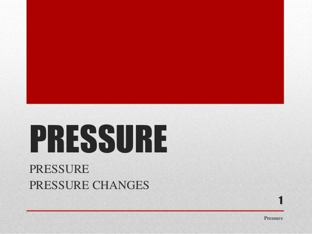 PRESSURE PRESSURE PRESSURE CHANGES Pressure 1