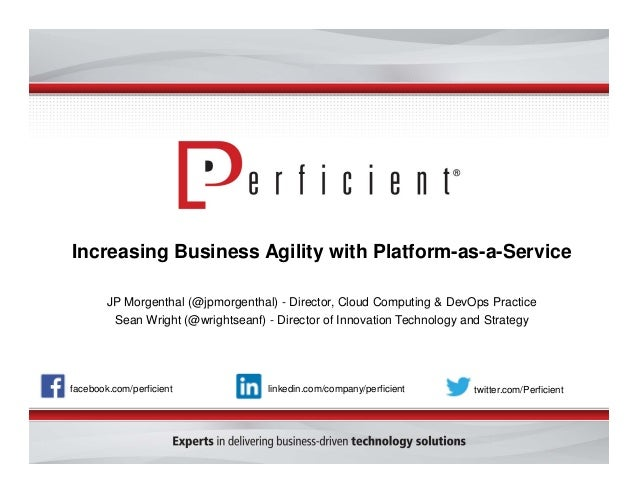 Increasing Business Agility with Platform-as-a-Service JP Morgenthal (@jpmorgenthal) - Director, Cloud Computing & DevOps ...