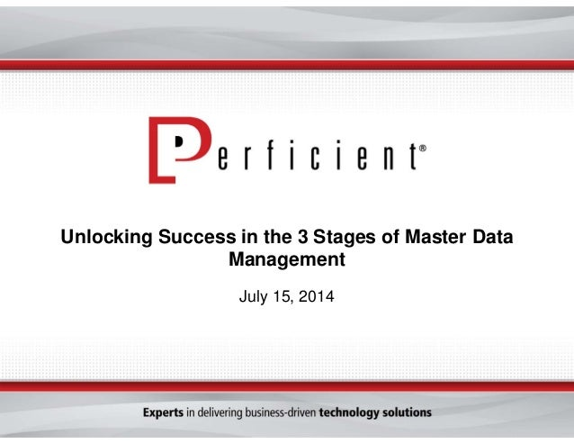 Unlocking Success in the 3 Stages of Master Data Management July 15, 2014