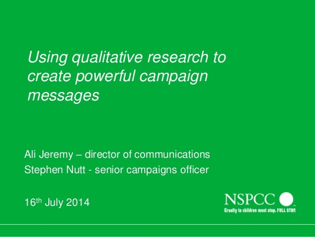 Using qualitative research to create powerful campaign messages Ali Jeremy – director of communications Stephen Nutt - sen...