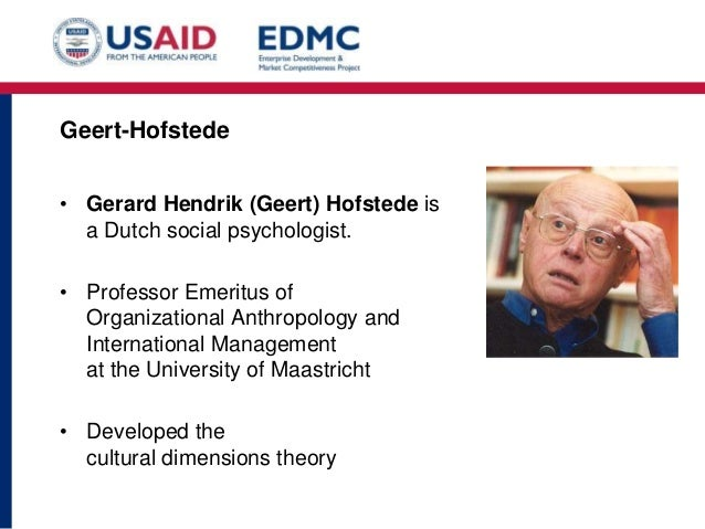 an examination of gerard hendrik hofstedes cultural dimension theory Gerard hendrik (geert) hofstede (born 2 october 1928) is a dutch social psychologist, former ibm employee, and professor emeritus of organizational anthropology and international management at maastricht university in the netherlands, well known for his pioneering research on cross-cultural groups and organizations.