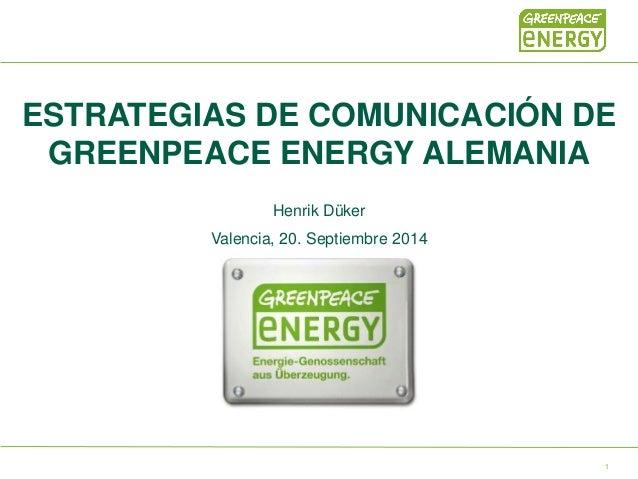 ESTRATEGIAS DE COMUNICACIÓN DE GREENPEACE ENERGY ALEMANIA Henrik Düker Valencia, 20. Septiembre 2014 1