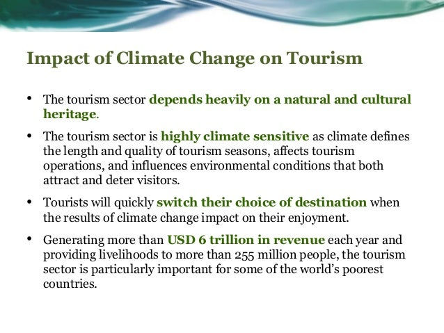 the impact of change on the travel and tourism sector The world travel & tourism council calculated that tourism generated inr64   it aimed change the attitude and behavior toward foreign tourists by stressing on   as well as its direct economic impact, the industry has significant indirect and.