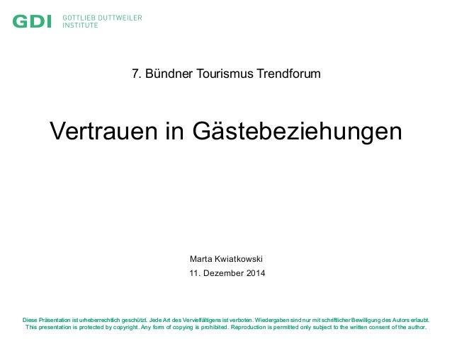 7. Bündner Tourismus Trendforum  Vertrauen in Gästebeziehungen  Marta Kwiatkowski  11. Dezember 2014  Diese Präsentation i...