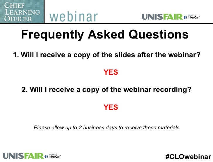 Frequently Asked Questions1. Will I receive a copy of the slides after the webinar?                                   YES ...