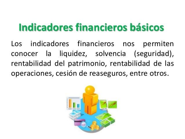 Indicadores financieros básicos Los indicadores financieros nos permiten conocer la liquidez, solvencia (seguridad), renta...