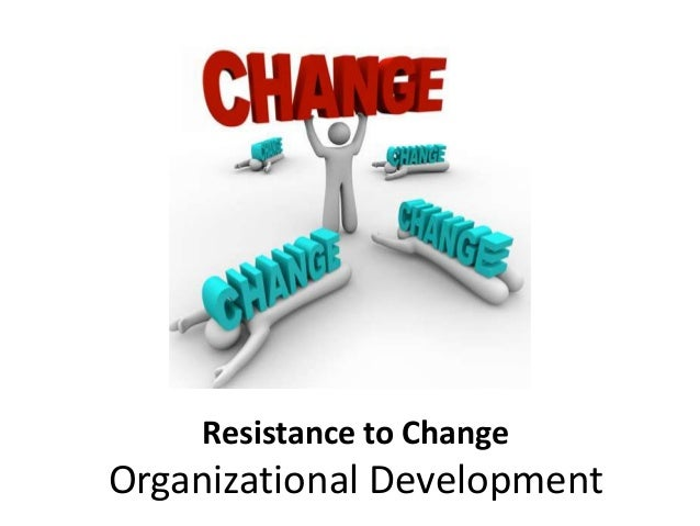 resistance to organizational change But resistance to change is the nemesis that dogs them every step of the way  resistance to change in organizations  phd, is a psychoanalyst and organizational consultant whose book about.