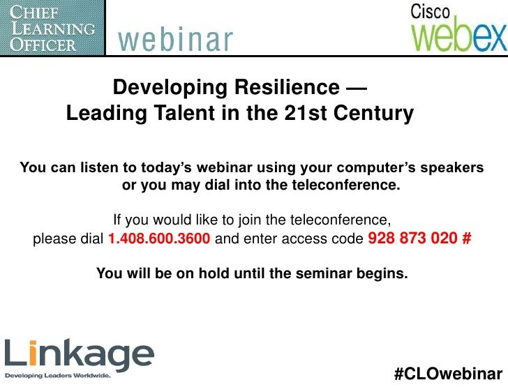 Developing Resilience —      Leading Talent in the 21st CenturyYou can listen to today's webinar using your computer's spe...