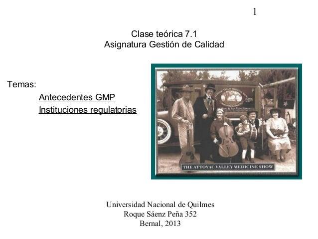 1Clase teórica 7.1Asignatura Gestión de CalidadTemas:Antecedentes GMPInstituciones regulatoriasUniversidad Nacional de Qui...