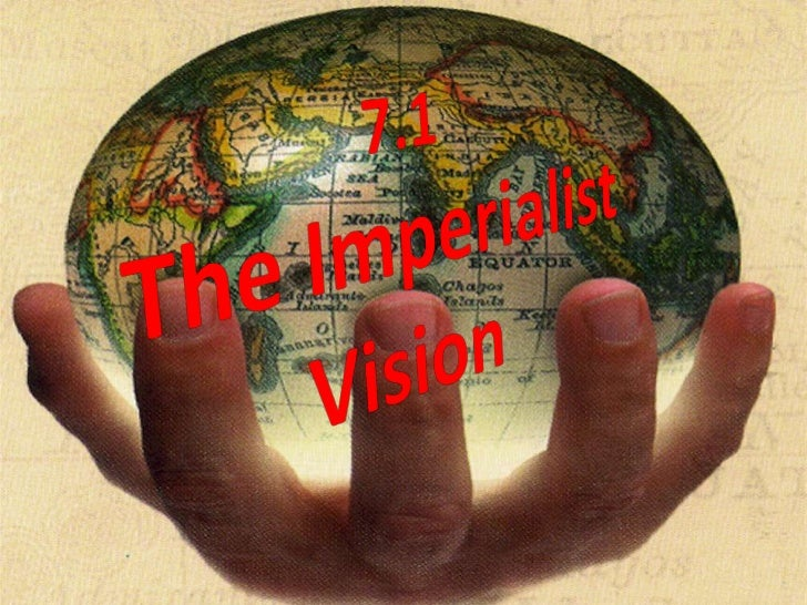 7.1 The Imperialist Vision<br />